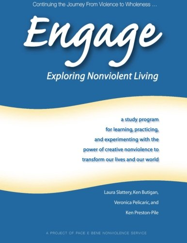 Engage: Exploring Nonviolent Living: a study program for learning, practicing, and experimenting with the power of creative nonviolence to transform our lives and our world