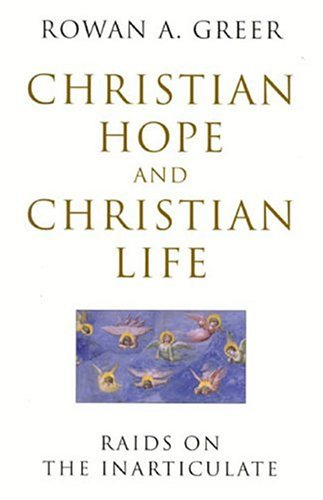 Christian Hope and Christian Life: Raids on the Inarticulate, ROWAN GREER