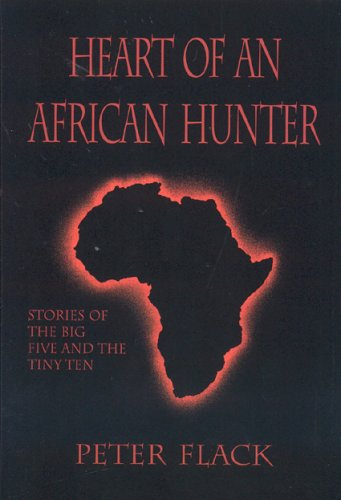 Heart of an African Hunter: Stories on the Big Five and Tiny Ten (Classics in African Hunting) PDF