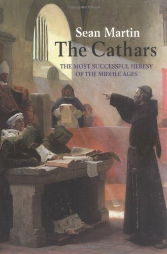 Cathars : The Most Successful Heresy Of The Middle Ages, SEAN MARTIN