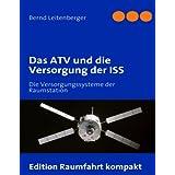 """Das ATV und die Versorgung der ISS: Die Versorgungssysteme der Raumstationvon """"Bernd Leitenberger"""""""