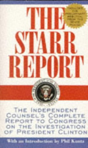 The Starr Report: The Independent Counsel's Complete Report to Congress on the Investigation of President Clinton, Phil Kuntz