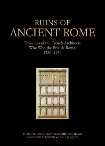 Ruins of Ancient Rome The Drawings of French Architects Who Won the Prix De Rome 1786-1924089236727X