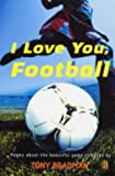 Tony Bradman I Love You, Football: Poems About the Beautiful Game