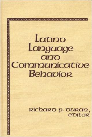 Latino Language and Communicative Behavior: Latino Language and Communicative Behaviour v. 6 (Advances in Discourse Processes)