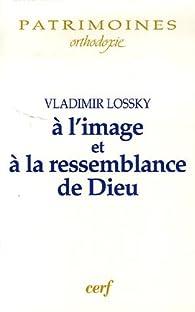 A l\'image et à la ressemblance de Dieu par Vladimir Lossky