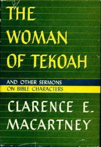 The woman of Tekoah,: And other sermons on Bible characters, Clarence Edward Noble Macartney