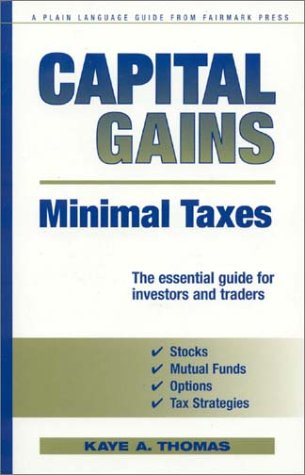 Capital Gains, Minimal Taxes : The Essential Guide for Investors and Traders, Kaye A. Thomas