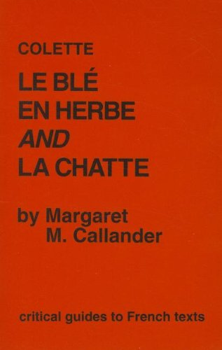 Colette: Le Ble en Herbe and La Chatte (Critical Guides to French Texts)