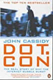 Dot.Con: The Real Story of Why the Internet Bubble Burst (0141006668) by Cassidy, John