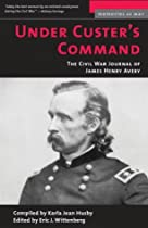 Under Custer's Command: The Civil War Journal of James Henry Avery (Memories of War)