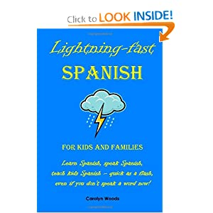 Lightning-fast Spanish for Kids and Families: Learn Spanish, Speak Spanish, Teach Kids Spanish- Quick as a Flash, Even if You Don't Speak a Word Now! (Spanish Edition)