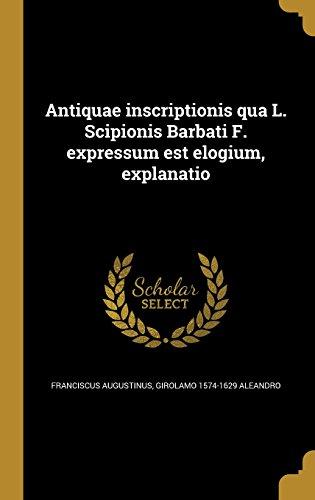 Antiquae Inscriptionis Qua L. Scipionis Barbati F. Expressum Est Elogium, Explanatio