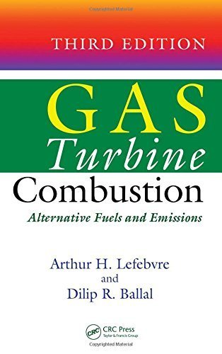 Gas Turbine Combustion: Alternative Fuels and Emissions, Third Edition 3rd edition by Lefebvre, Arthur H., Ballal, Dilip R. (2010) Hardcover PDF