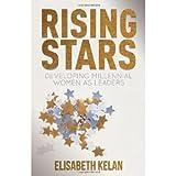 img - for Rising Stars: Developing Millennial Women as Leaders [Hardcover] [2012] Elisabeth Kelan book / textbook / text book
