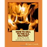 How to Sell to the U.S. Military: Learn How to Bid and Win Lucrative Government Contracts
