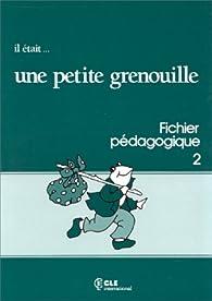 Il était... une petite grenouille 2 : Méthode de français pour les petits, Cahier d'activités par Jacky Girardet