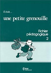 Il était... une petite grenouille 2 : Méthode de français pour les petits, Cahier d'activités par Girardet