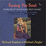 Tuning the Soul: Worlds of Jewish Sacred Music Richard Kaplan