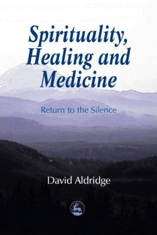 Spirituality, Healing and Medicine: Return to the Silence