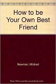 how to be your own best friend mildred newman pdf