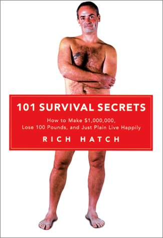 101 Survival Secrets: How to Make $1,000,000, Lose 100 Pounds, and Just Plain Live Happily
