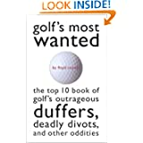 Golf's Most Wanted(TM): The Top 10 Book of Golf's Outrageous Duffers, Deadly Divots and Other Oddities