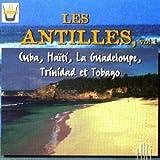 Les Antilles, Vol.1: Cuba Haiti La Guadeloupe Trinidad Et Tobago Various Artists