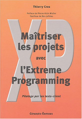 Maîtriser les projets avec l'Extreme Programming (French Edition)