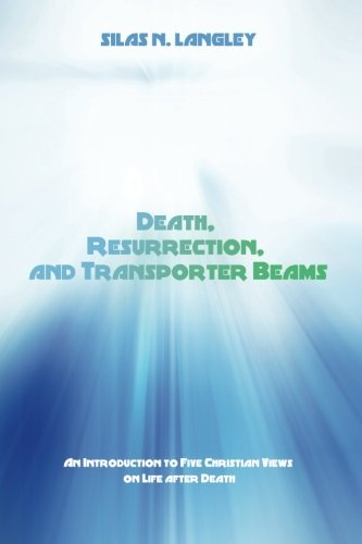 Death, Resurrection, and Transporter Beams: An Introduction to Five Christian Views on Life after Death