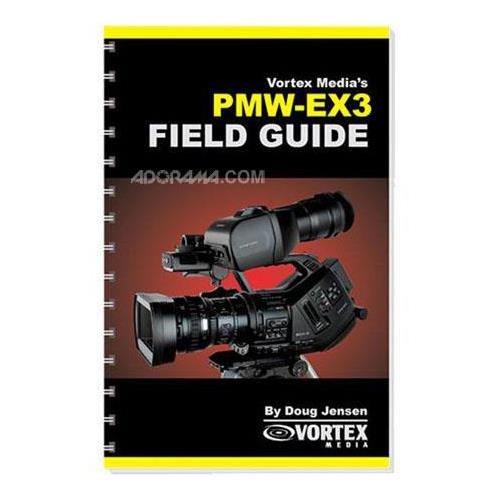 vortex-media-book-s-field-guide-for-the-sony-pmw-ex3-softcover-book-by-doug-jensen-140-pages