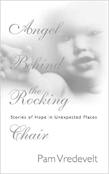 Angel Behind The Rocking Chair Stories Of Hope In