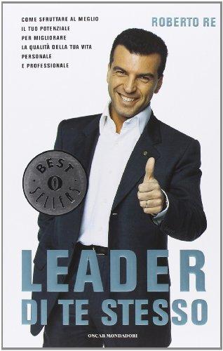 Leader di te stesso Come sfruttare al meglio il tuo potenziale per migliorare la qualità della tua vita perso PDF