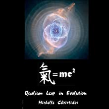 Qi=MC2 Science: Qualium Leap in Evolution (Qi=MC2 Planetary Initiation into a Qualium Leap in Evolution Book 1) (       UNABRIDGED) by Michelle Christides Narrated by Michelle Christides