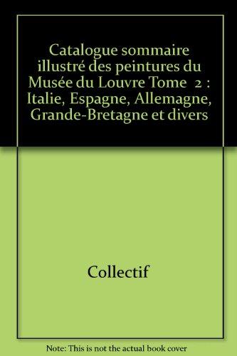 Catalogue sommaire illustré des peintures du Musée du Louvre Tome  2 : Italie, Espagne, Allemagne, Grande-Bretagne et divers