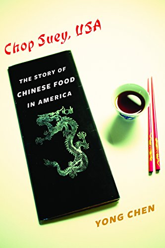 Chop Suey, USA: The Story of Chinese Food in America (Arts and Traditions of the Table: Perspectives on Culinary History) by Yong Chen