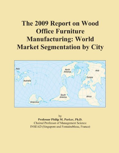 The 2009 Report on Wood Office Furniture Manufacturing: World Market Segmentation by City