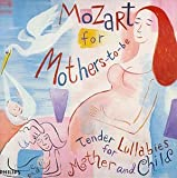 W.A. Mozart Mozart for Mothers-to-Be: Tender Lullabies for Mother and Child