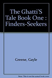 The Ghattis' Tale Book one Finders-Seekers by Gayle Greeno
