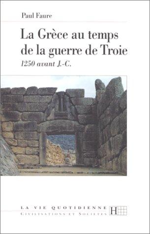 La Grèce au temps de la guerre de Troie : 1250 av. J.-C.