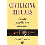 Civilizing Rituals: Inside Public Art Museums (Re Visions: Critical Studies in the History & Theory of Art)by Carol Duncan