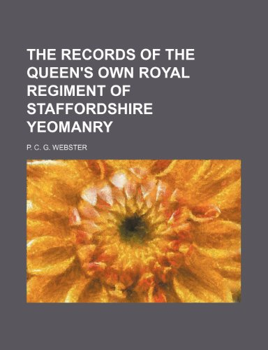 The records of the Queen's Own Royal Regiment of Staffordshire Yeomanry