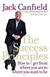 The Success Principles: How to Get from Where You Are to Where You Want to Be. Jack Canfield with Janet Switzer (0007195087) by Canfield, Jack