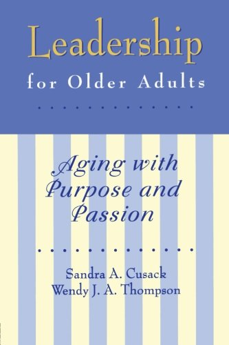 Leadership for Older Adults: Aging With Purpose And Passion