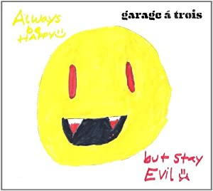 Always Be Happy, But Stay Evil by Garage A Trois (2011) Audio CD
