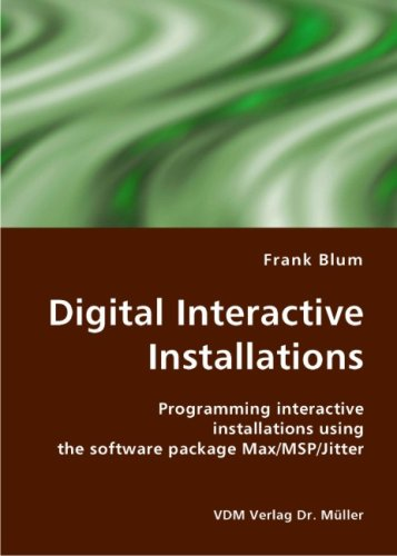 Digital Interactive Installations: Programming interactive installations using the software package Max/MSP/Jitter