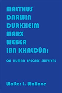 Malthus, Darwin, Durkheim, Marx, Weber, Ibn Khaldûn: On Human Species Survival cover image