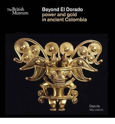 [(Beyond El Dorado: Power and Gold in Ancient Colombia)] [ By (author) Elisenda Vila Llonch ] [October, 2013] de Elisenda Vila Llonch