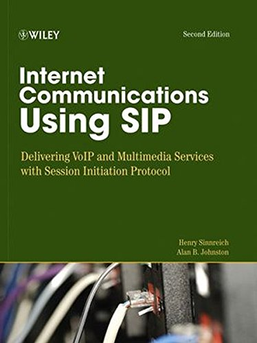Internet Communications Using SIP: Delivering VoIP and Multimedia Services with Session Initiation Protocol (Networking Council Series)