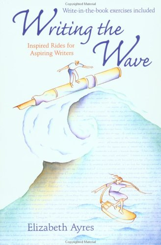 Writing the Wave: Inspired Rides for Aspiring Writers, Elizabeth Ayres